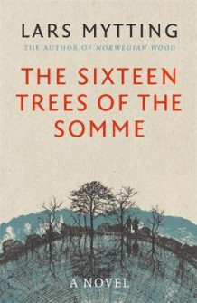 The sixteen trees of the Somme av Lars Mytting (Heftet)
