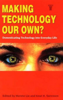 Making technology our own? Domesticating technology into everyday life (Innbundet)