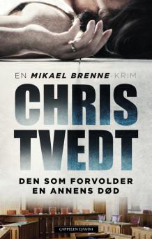 Den som forvolder en annens død av Chris Tvedt (Innbundet)