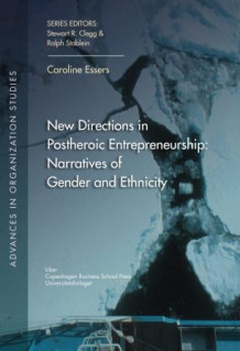 New directions in postheroic entrepreneurship av Caroline Essers (Heftet)
