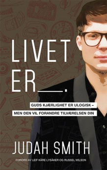 Livet er -- av Judah Smith (Heftet)