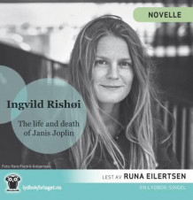 The life and death of Janis Joplin av Ingvild H. Rishøi (Nedlastbar lydbok)