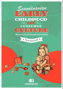 Scandinavian early childhood and consumer culture av Tora Korsvold (Ebok)
