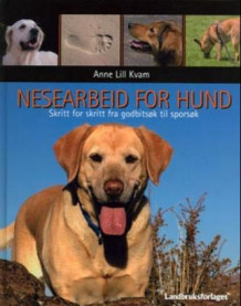 Nesearbeid for hund av Anne Lill Kvam (Innbundet)