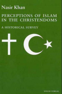 Perceptions of Islam in the Christendoms av Nasir Khan (Heftet)