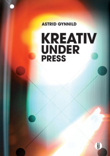 Kreativ under press av Astrid Gynnild (Heftet)