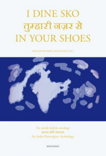 I dine sko = In your shoes : an Indo-Norwegian anthology av Mira Beckstrøm Laurantzon (Innbundet)