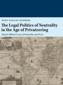The legal politics of neutrality in the age of privateering av Nora Naguib Leerberg (Heftet)
