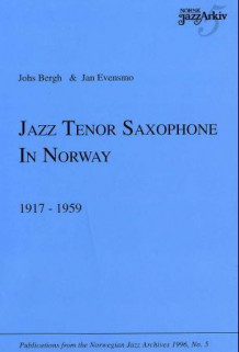 Jazz tenor saxophone in Norway 1917-1959 av Johs Bergh og Jan Evensmo (Heftet)