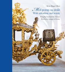Med pomp og prakt = With splendour and beauty : royal horse-drawn carriages in Europe av Svein Magne Olsen (Innbundet)